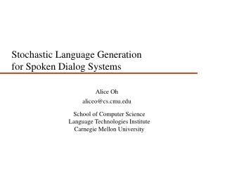 Stochastic Language Generation  for Spoken Dialog Systems
