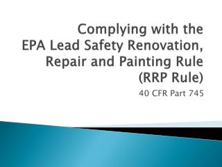 Complying with the  EPA Lead Safety Renovation, Repair and Painting Rule (RRP Rule)