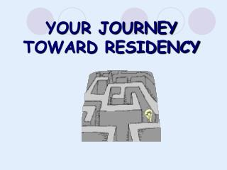 YOUR JOURNEY TOWARD RESIDENCY