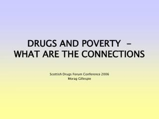 DRUGS AND POVERTY  - WHAT ARE THE CONNECTIONS
