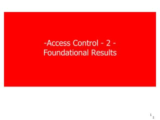 Access Control - 2 -  Foundational Results