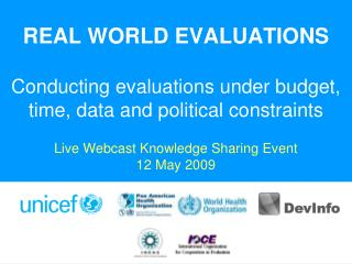 REAL WORLD EVALUATIONS Conducting evaluations under budget, time, data and political constraints