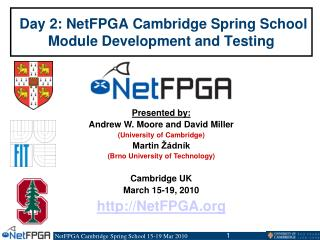 Day 2: NetFPGA Cambridge Spring School Module Development and Testing