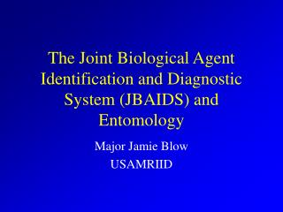 The Joint Biological Agent Identification and Diagnostic System (JBAIDS) and Entomology