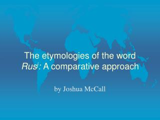 The etymologies of the word  Rus j :  A comparative approach