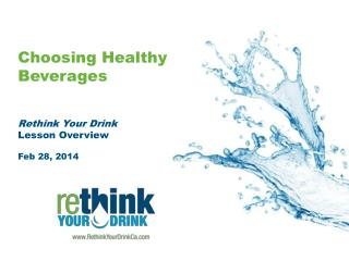 Choosing Healthy Beverages Rethink Your Drink  Lesson Overview Feb 28, 2014