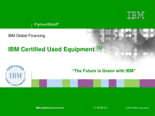 IBM Global Financing IBM Certified Used Equipment  TM