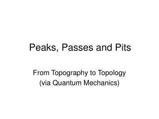 Peaks, Passes and Pits
