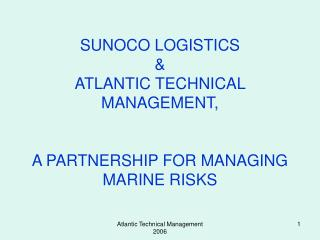 SUNOCO LOGISTICS & ATLANTIC TECHNICAL MANAGEMENT, A PARTNERSHIP FOR MANAGING MARINE RISKS