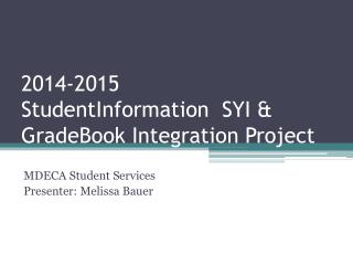 2014-2015  StudentInformation  SYI & GradeBook Integration Project