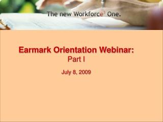 Earmark Orientation Webinar: Part I July 8, 2009