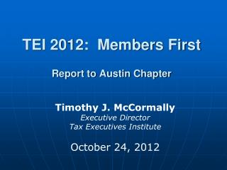 TEI 2012:  Members First Report to  Austin Chapter