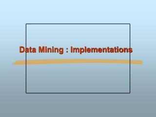 Data Mining : Implementations
