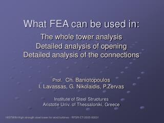 What FEA can be used in:  The whole tower analysis  Detailed analysis of opening  Detailed analysis of the connections