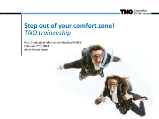 Step out of your comfort  zone! TNO  traineeship