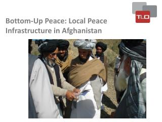 Bottom-Up Peace: Local Peace Infrastructure in Afghanistan