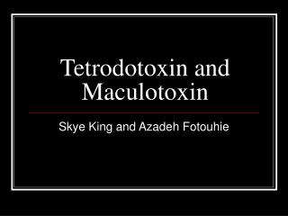 Tetrodotoxin and Maculotoxin