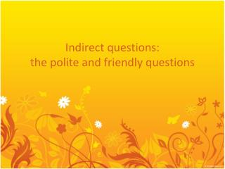 Indirect questions: the polite and friendly questions