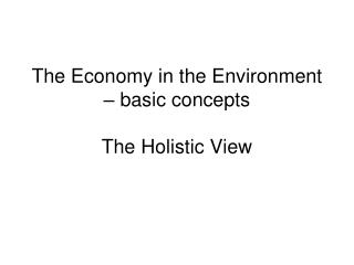 The Economy in the Environment – basic concepts The Holistic View