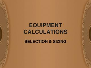 EQUIPMENT CALCULATIONS