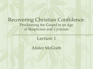 Recovering Christian Confidence:  Proclaiming the Gospel in an Age  of Skepticism and Cynicism Lecture 1