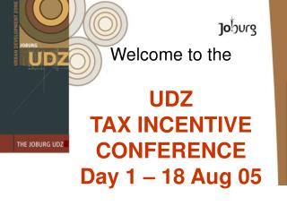 Welcome to the  UDZ  TAX INCENTIVE  CONFERENCE Day 1 – 18 Aug 05