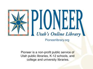 Pioneer is a non-profit public service of  Utah public libraries, K-12 schools, and