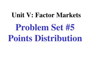 Unit V: Factor Markets