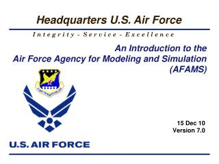 An Introduction to the  Air Force Agency for Modeling and Simulation  (AFAMS)