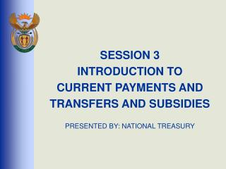 SESSION 3 INTRODUCTION TO CURRENT PAYMENTS AND TRANSFERS AND SUBSIDIES