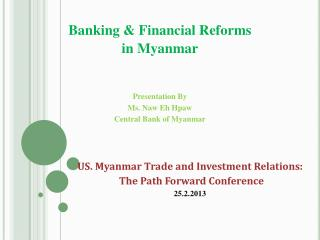 Banking & Financial Reforms  in Myanmar Presentation By Ms.  Naw  Eh  Hpaw Central Bank of Myanmar