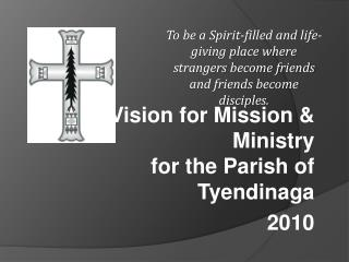 A Vision for Mission & Ministry for the Parish of Tyendinaga 2010