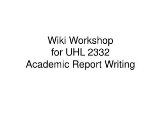 Wiki Workshop for UHL 2332  Academic Report Writing