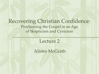 Recovering Christian Confidence:  Proclaiming the Gospel in an Age  of Skepticism and Cynicism Lecture 2