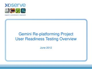Gemini Re-platforming Project User Readiness Testing Overview June 2012