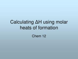 Calculating  Δ H using molar heats of formation