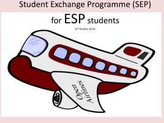 Student Exchange Programme (SEP)  for  ESP students (9 th  October 2013)