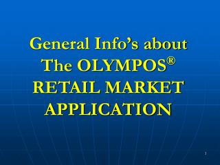 General Info's about The OLYMPOS ®  RETAIL MARKET APPLICATION
