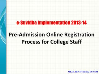 e-Suvidha Implementation 2013-14 Pre-Admission Online  Registration Process for  College  Staff