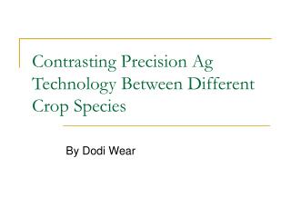 Contrasting Precision Ag Technology Between Different Crop Species