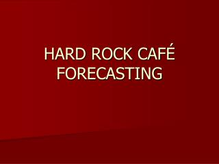 HARD ROCK CAFÉ FORECASTING