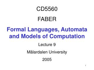 CD5560 FABER Formal Languages, Automata  and Models of Computation Lecture 9 Mälardalen University