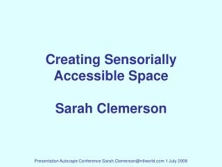Creating Sensorially Accessible Space Sarah Clemerson