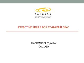 Effective Skills for Team building    Harkmore Lee, msw CALCASA