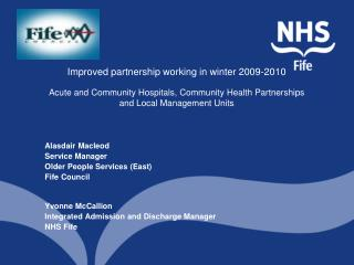 Alasdair Macleod Service Manager Older People Services (East) Fife Council Yvonne McCallion