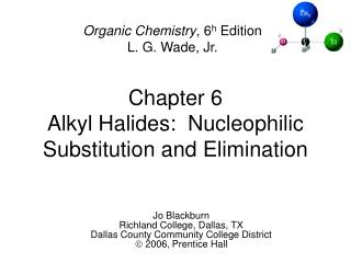 Chapter 6 Alkyl Halides:  Nucleophilic Substitution and Elimination