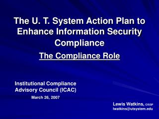 The U. T. System Action Plan to Enhance Information Security Compliance   The Compliance Role