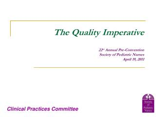The Quality Imperative 22 st  Annual Pre-Convention Society of Pediatric Nurses April 19, 2011