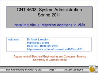 CNT 4603: System Administration Spring 2011 Installing Virtual Machine Additions in VMs