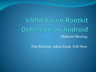 VMM Based Rootkit Detection on Android